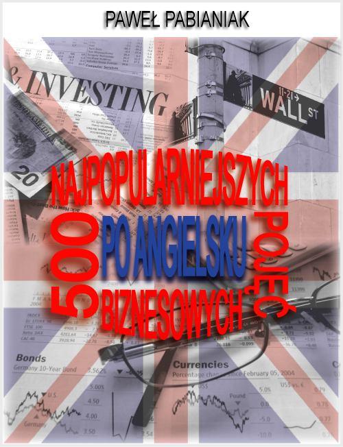 500 Najpopularniejszych Pojęć Biznesowych Po Angielsku - Ebook (Książka PDF) do pobrania w formacie PDF