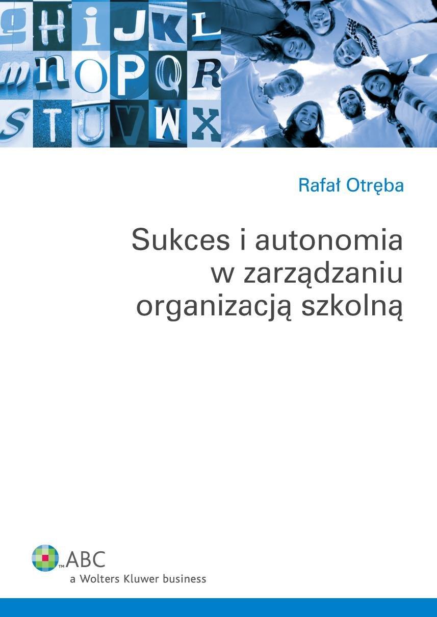 Sukces i autonomia w zarządzaniu organizacją szkolną - Ebook (Książka PDF) do pobrania w formacie PDF