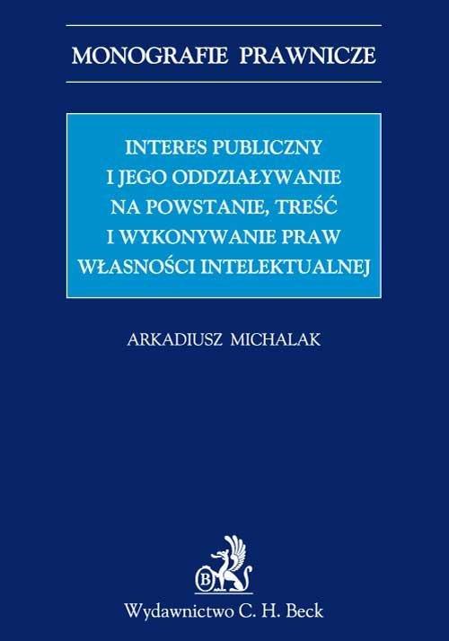 Interes publiczny i jego oddziaływanie na powstanie, treść i wykonywanie praw własności intelektualnej - Ebook (Książka PDF) do pobrania w formacie PDF