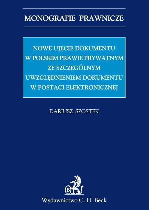 Nowe ujęcie dokumentu w polskim prawie prywatnym ze szczególnym uwzględnieniem dokumentu w postaci elektronicznej - Ebook (Książka PDF) do pobrania w formacie PDF