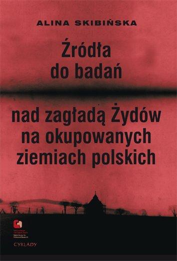 Źródła do badań nad zagładą Żydów na okupowanych ziemiach polskich Przewodnik archiwalno-bibliograficzny. - Ebook (Książka EPUB) do pobrania w formacie EPUB