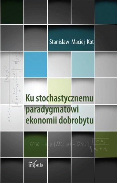 Ku stochastycznemu paradygmatowi ekonomii dobrobytu - Ebook (Książka PDF) do pobrania w formacie PDF