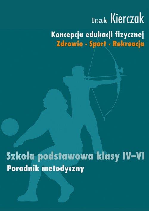 Koncepcja edukacji fizycznej. Zdrowie-Sport-Rekreacja. Szkoła podstawowa klasy IV - VI - Ebook (Książka PDF) do pobrania w formacie PDF