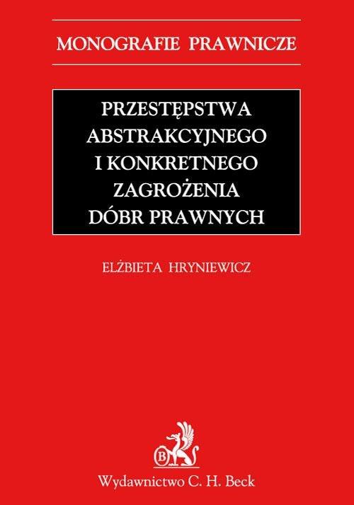 Przestępstwa abstrakcyjnego i konkretnego zagrożenia dóbr prawnych - Ebook (Książka PDF) do pobrania w formacie PDF