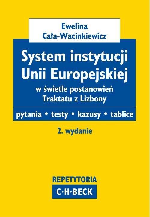 System instytucji Unii Europejskiej w świetle postanowień Traktatu z Lizbony Pytania. Testy. Kazusy. Tablice - Ebook (Książka PDF) do pobrania w formacie PDF