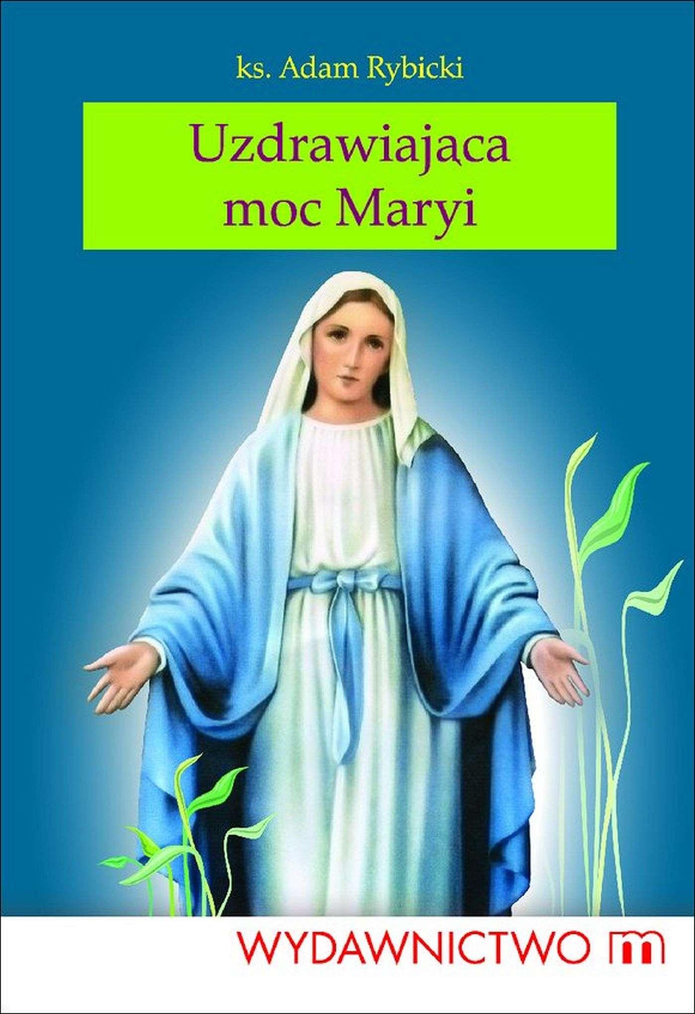 Uzdrawiająca moc Maryi - Ebook (Książka EPUB) do pobrania w formacie EPUB