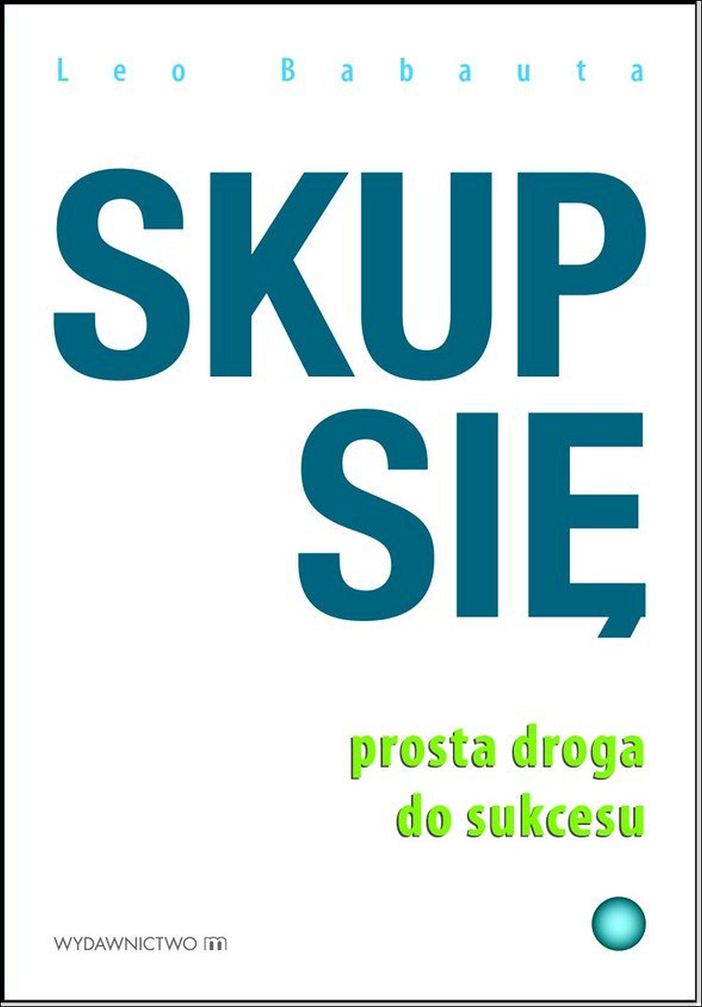 Skup się. Prosta droga do sukcesu - Ebook (Książka EPUB) do pobrania w formacie EPUB