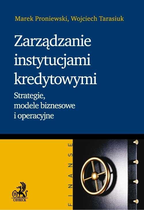 Zarządzanie instytucjami kredytowymi. Strategie, modele biznesowe i operacyjne - Ebook (Książka PDF) do pobrania w formacie PDF