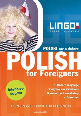 Polski raz a dobrze. Polish for Foreigners. Intensywny kurs języka polskiego dla obcokrajowców - Ebook (Książka PDF) do pobrania w formacie PDF