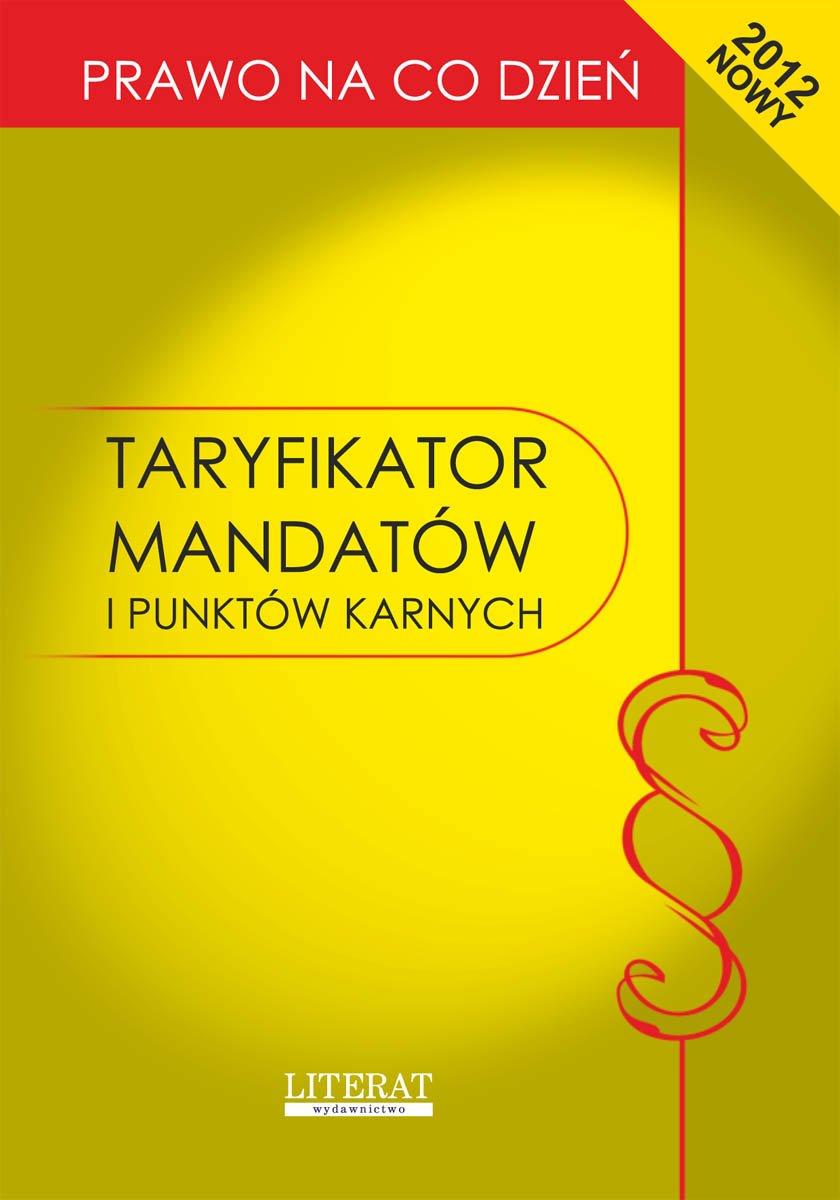 Taryfikator mandatów i punktów karnych 2012. Stan prawny na dzień 1 lipca 2012 roku - Ebook (Książka PDF) do pobrania w formacie PDF
