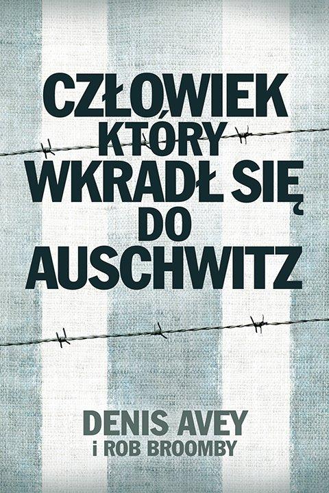 Człowiek, który wkradł się do Auschwitz - Denis Avey, Rob Broomby