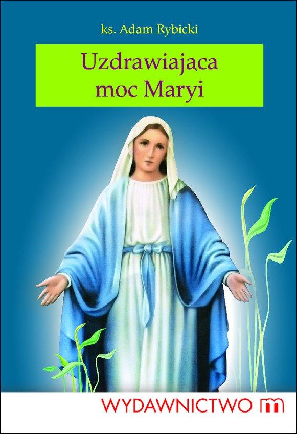 Uzdrawiająca moc Maryi - Ebook (Książka na Kindle) do pobrania w formacie MOBI