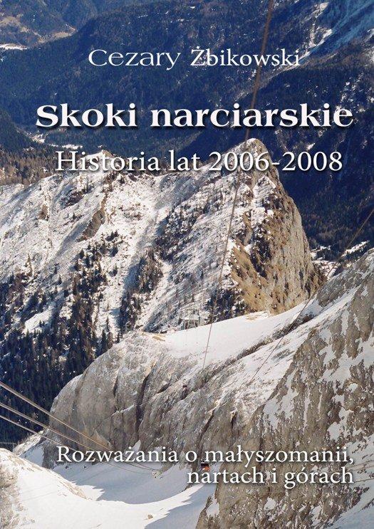 Skoki narciarskie. Historia lat 2006-2008. Rozważania o małyszomanii, nartach i górach - Ebook (Książka na Kindle) do pobrania w formacie MOBI