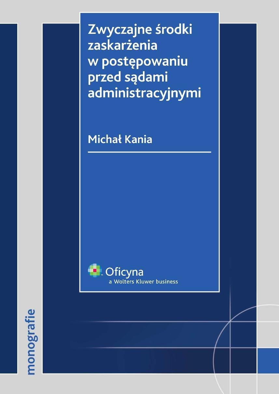 Zwyczajne środki zaskarżenia w postępowaniu przed sądami administracyjnymi - Ebook (Książka PDF) do pobrania w formacie PDF