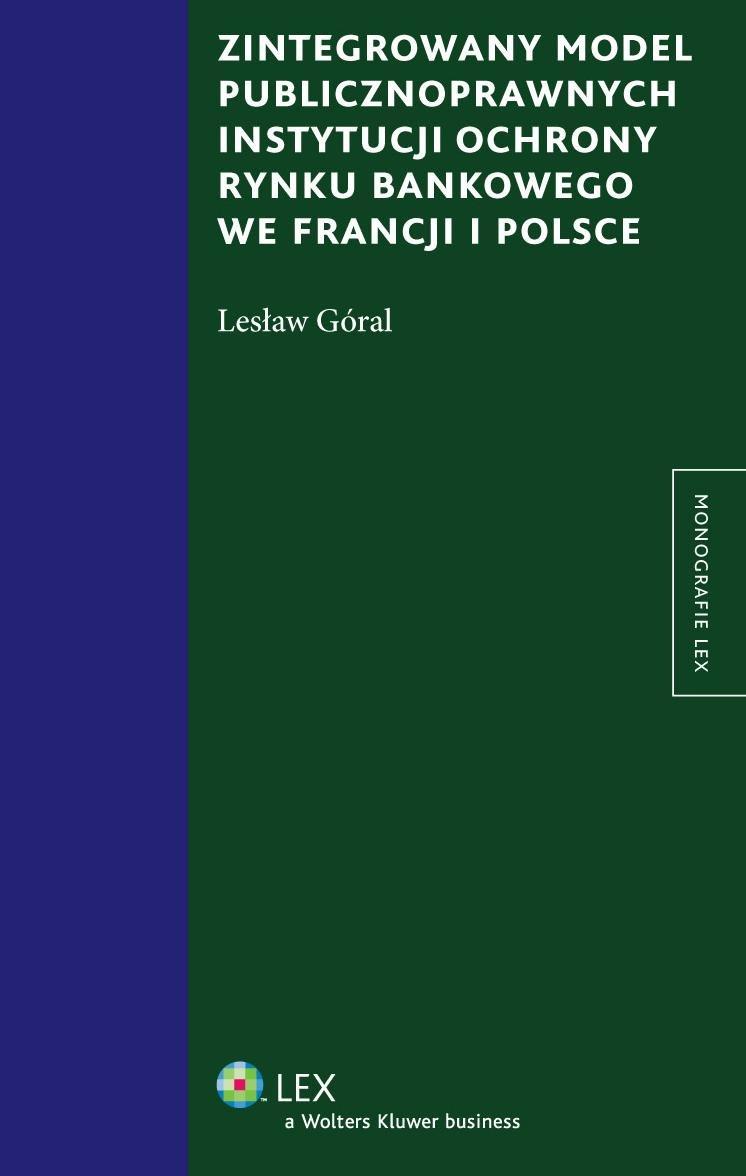 Zintegrowany model publiczno prawnych instytucji ochrony rynku bankowego we Francji i Polsce - Ebook (Książka PDF) do pobrania w formacie PDF