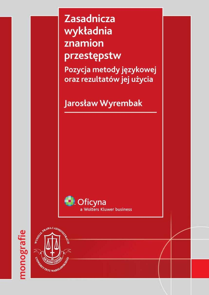 Zasadnicza wykładnia znamion przestępstw. Pozycja metody językowej oraz rezultatów jej użycia - Ebook (Książka PDF) do pobrania w formacie PDF