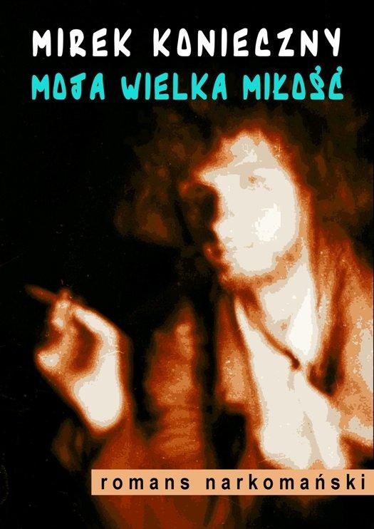 Moja wielka miłość. Romans narkomański - Ebook (Książka na Kindle) do pobrania w formacie MOBI