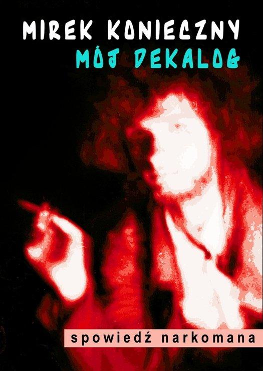 Mój dekalog. Spowiedź narkomana - Ebook (Książka na Kindle) do pobrania w formacie MOBI