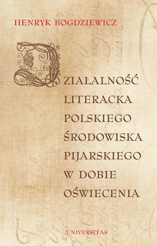 Działalność literacka polskiego środowiska pijarskiego w dobie Oświecenia - Ebook (Książka PDF) do pobrania w formacie PDF
