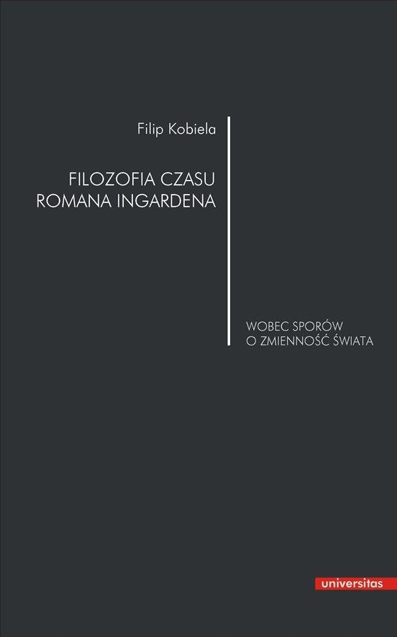 Filozofia czasu Romana Ingardena wobec sporów o zmienność świata - Ebook (Książka PDF) do pobrania w formacie PDF