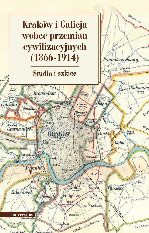 Kraków i Galicja wobec przemian cywilizacyjnych (1866–1914) - Ebook (Książka PDF) do pobrania w formacie PDF