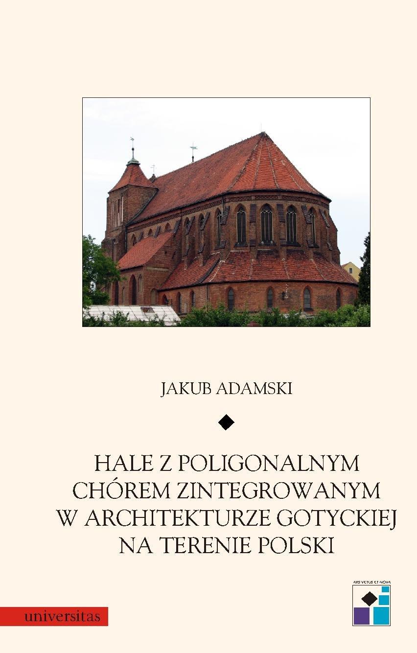 Hale z poligonalnym chórem zintegrowanym w architekturze gotyckiej na terenie Polski - Ebook (Książka PDF) do pobrania w formacie PDF