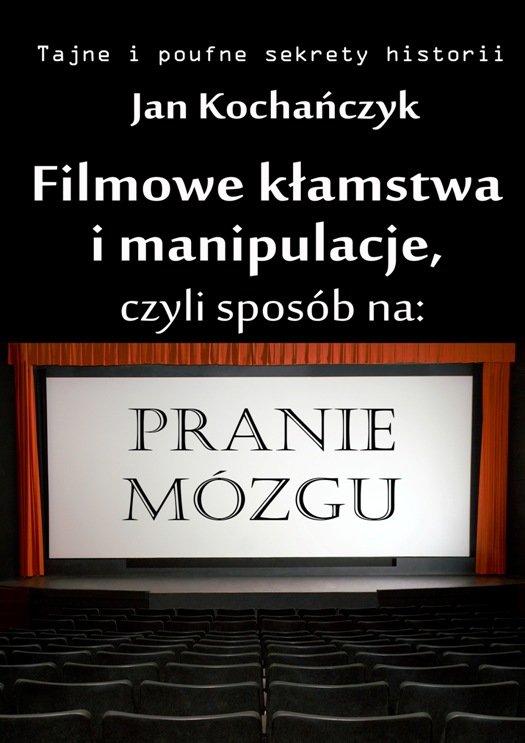 Filmowe kłamstwa i manipulacje, czyli sposób na pranie mózgu - Ebook (Książka na Kindle) do pobrania w formacie MOBI