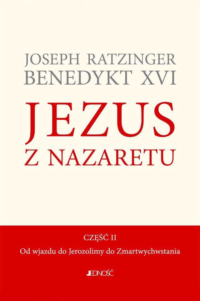 Jezus z Nazaretu. Część II. Od wjazdu do Jerozolimy do Zmartwychwstania. - Ebook (Książka EPUB) do pobrania w formacie EPUB