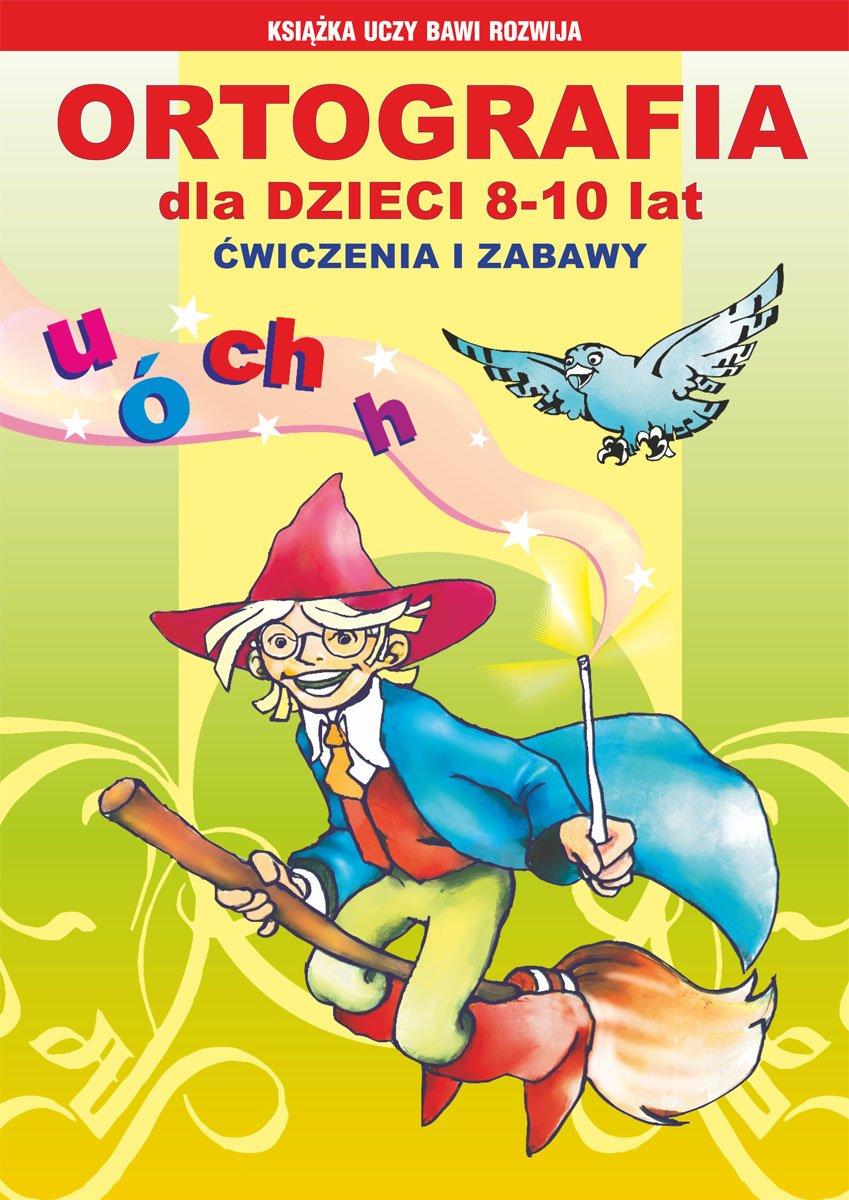 Ortografia dla dzieci 8-10 lat. Ćwiczenia i zabawy. Ó, u, ch, h - Ebook (Książka PDF) do pobrania w formacie PDF