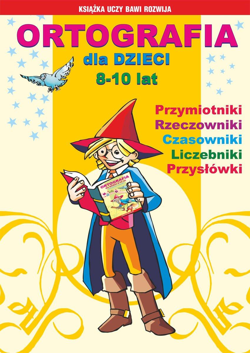 Ortografia dla dzieci 8-10 lat. Przymiotniki, rzeczowniki, czasowniki, liczebniki, przysłówki - Ebook (Książka PDF) do pobrania w formacie PDF