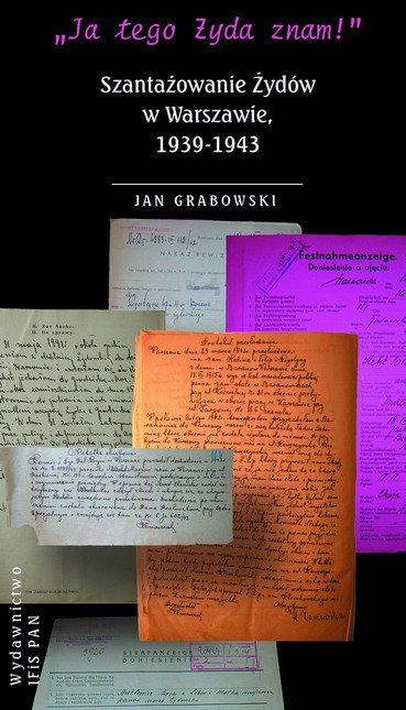 """""""Ja tego Żyda znam!"""" Szantażowanie Żydów w Warszawie, 1939-1943 - Ebook (Książka EPUB) do pobrania w formacie EPUB"""