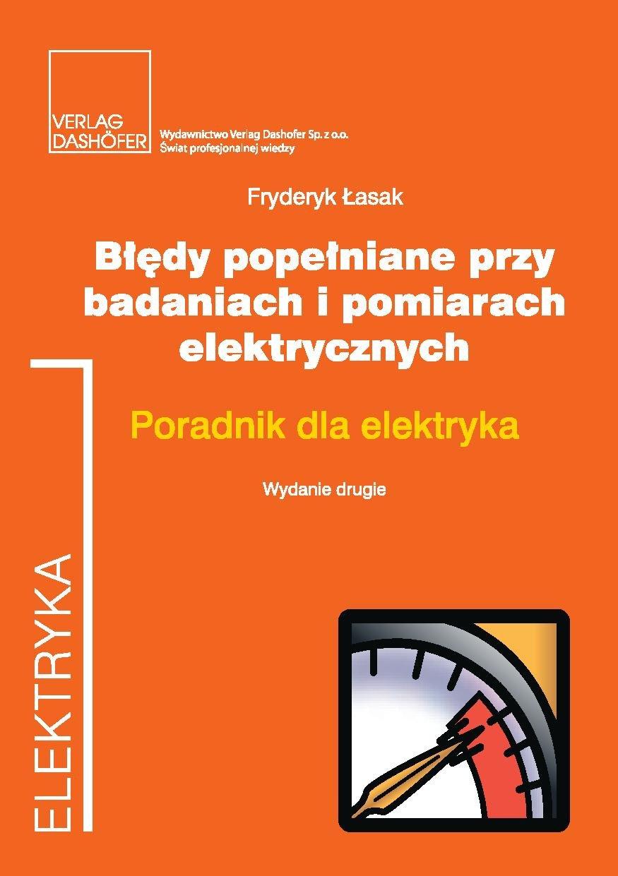 Błędy popełniane przy badaniach i pomiarach elektrycznych. Poradnik dla elektryka. Wydanie drugie, uaktualnione. - Ebook (Książka PDF) do pobrania w formacie PDF