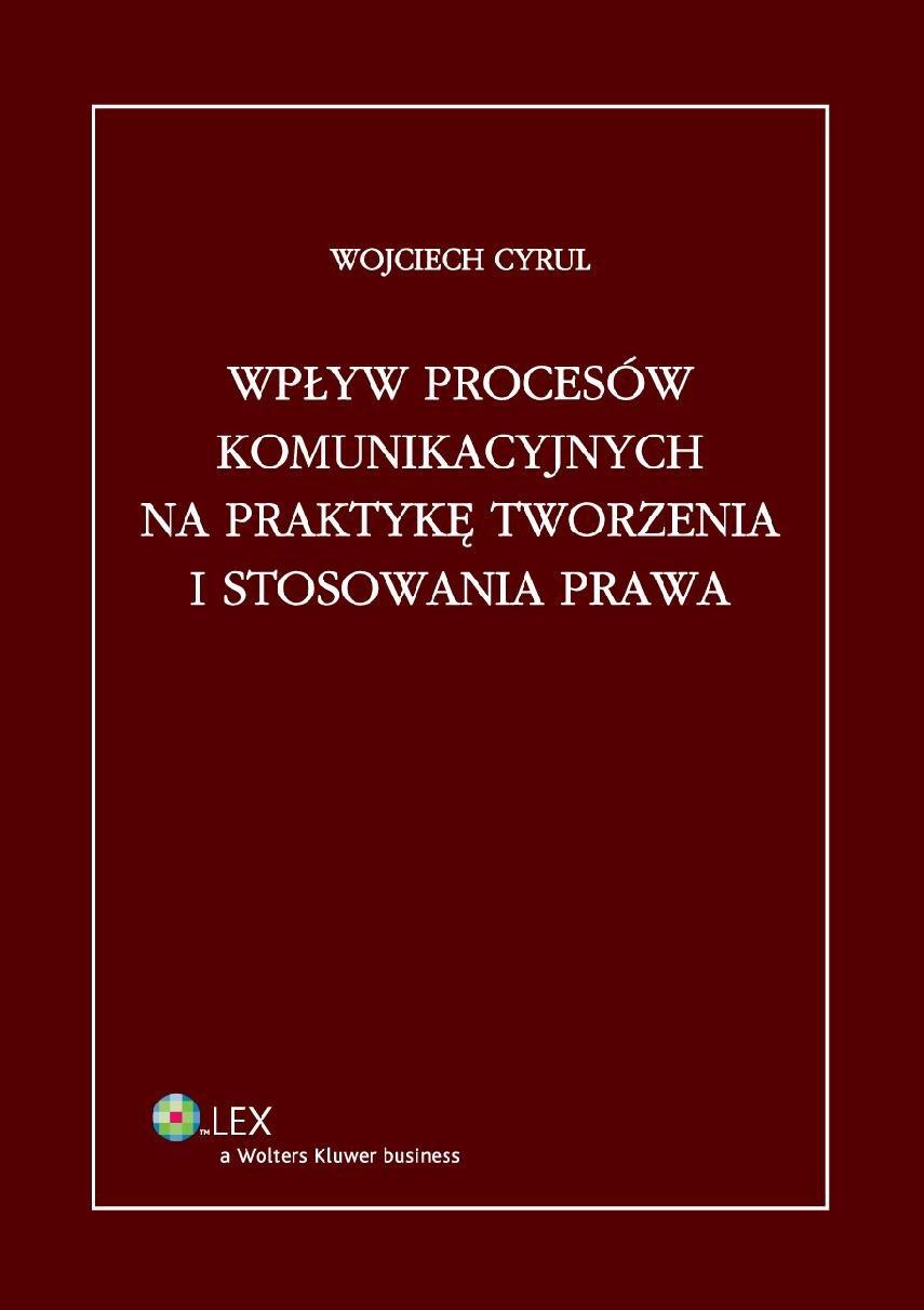 Wpływ procesów komunikacyjnych na praktykę tworzenia i stosowania prawa - Ebook (Książka PDF) do pobrania w formacie PDF
