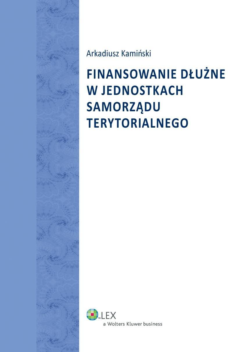 Finansowanie dłużne w jednostkach samorządu terytorialnego - Ebook (Książka PDF) do pobrania w formacie PDF
