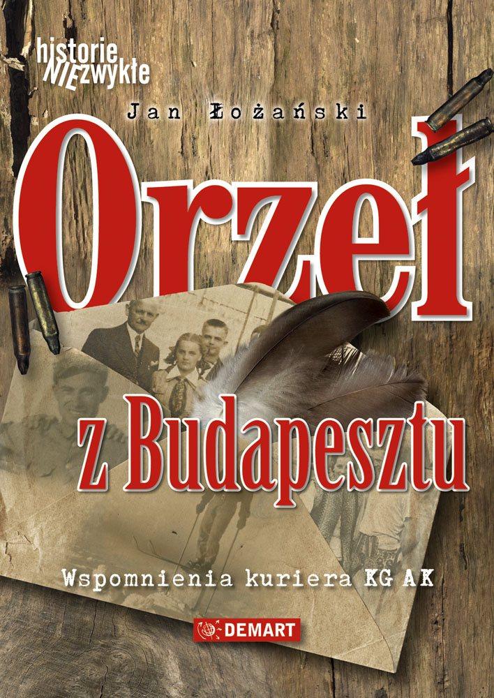 Orzeł z Budapesztu. Wspomnienia kuriera KG AK - Ebook (Książka EPUB) do pobrania w formacie EPUB