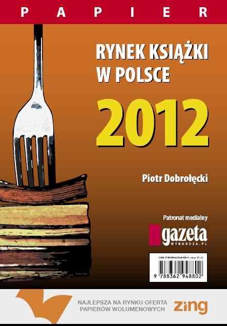 Rynek książki w Polsce 2012. Papier - Ebook (Książka PDF) do pobrania w formacie PDF