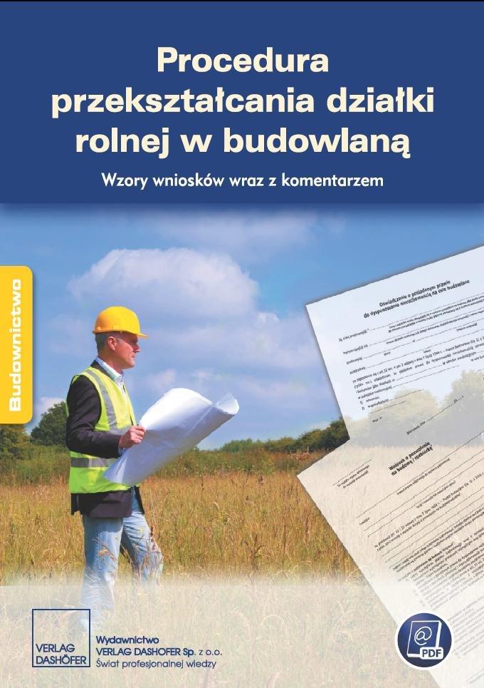 Procedura przekształcania działki rolnej w budowlaną. Wzory wniosków wraz z komentarzem - Ebook (Książka PDF) do pobrania w formacie PDF
