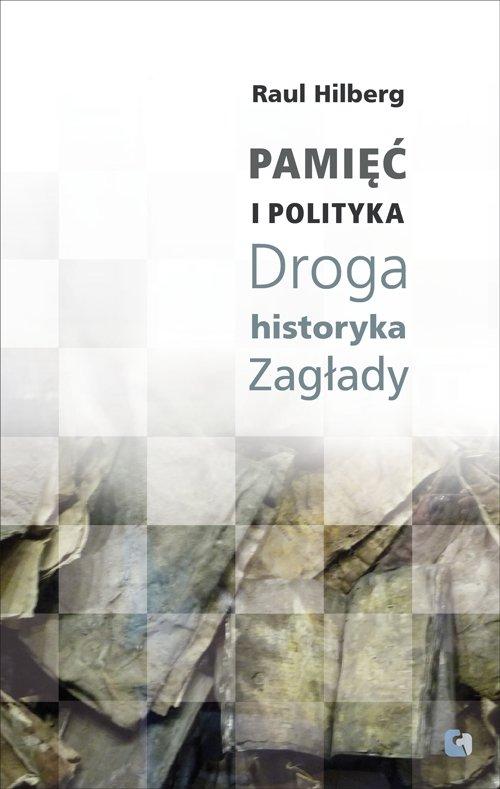 Pamięć i Polityka. Droga historyka Zagłady - Ebook (Książka na Kindle) do pobrania w formacie MOBI