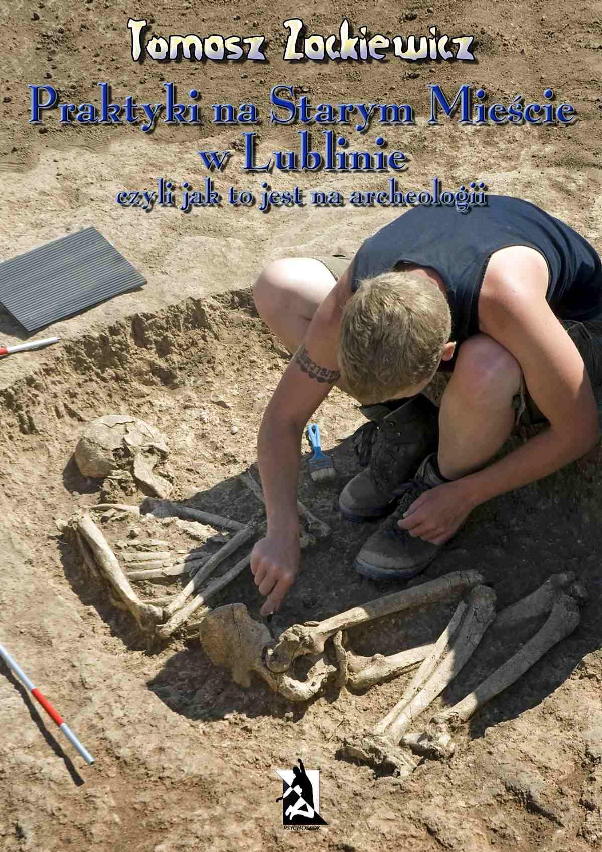 Praktyki na Starym Mieście w Lublinie. Czyli jak to jest na archeologii. - Ebook (Książka na Kindle) do pobrania w formacie MOBI