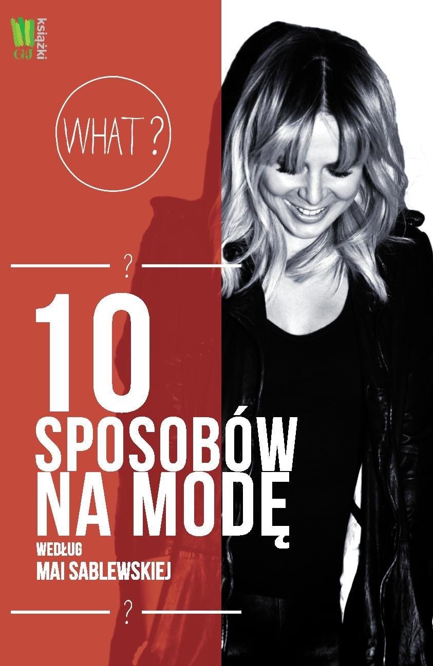 10 sposobów na modę według Mai Sablewskiej - Ebook (Książka PDF) do pobrania w formacie PDF