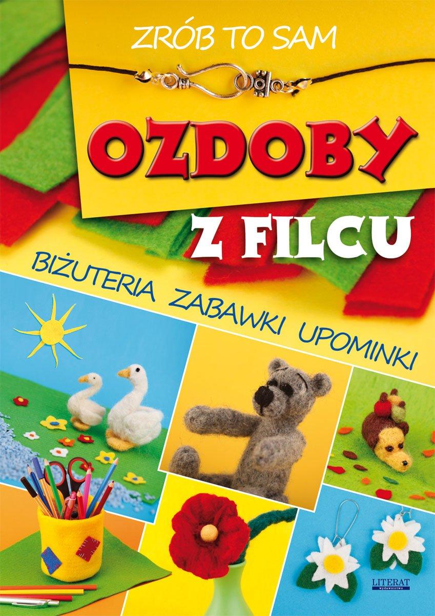 Ozdoby z filcu. Zrób to sam. Biżuteria, zabawki, upominki - Ebook (Książka PDF) do pobrania w formacie PDF