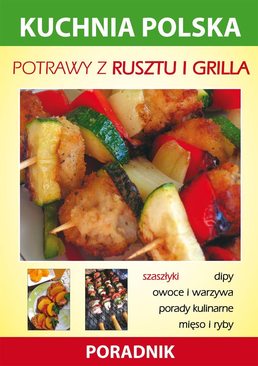 Potrawy z rusztu i grilla. Kuchnia polska. Poradnik - Ebook (Książka PDF) do pobrania w formacie PDF
