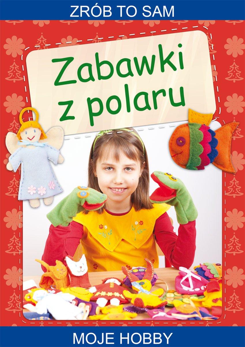 Zabawki z polaru. Zrób to sam. Moje hobby - Ebook (Książka PDF) do pobrania w formacie PDF