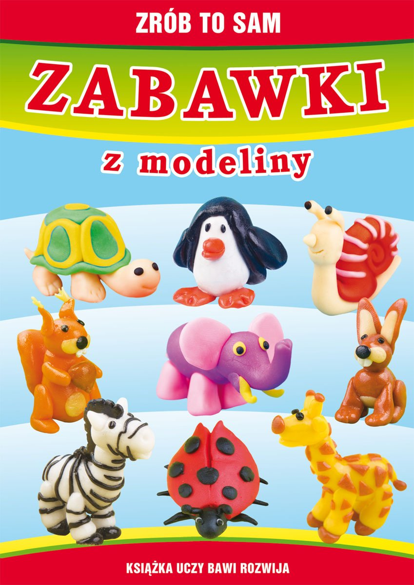 Zabawki z modeliny. Zrób to sam - Beata Guzowska
