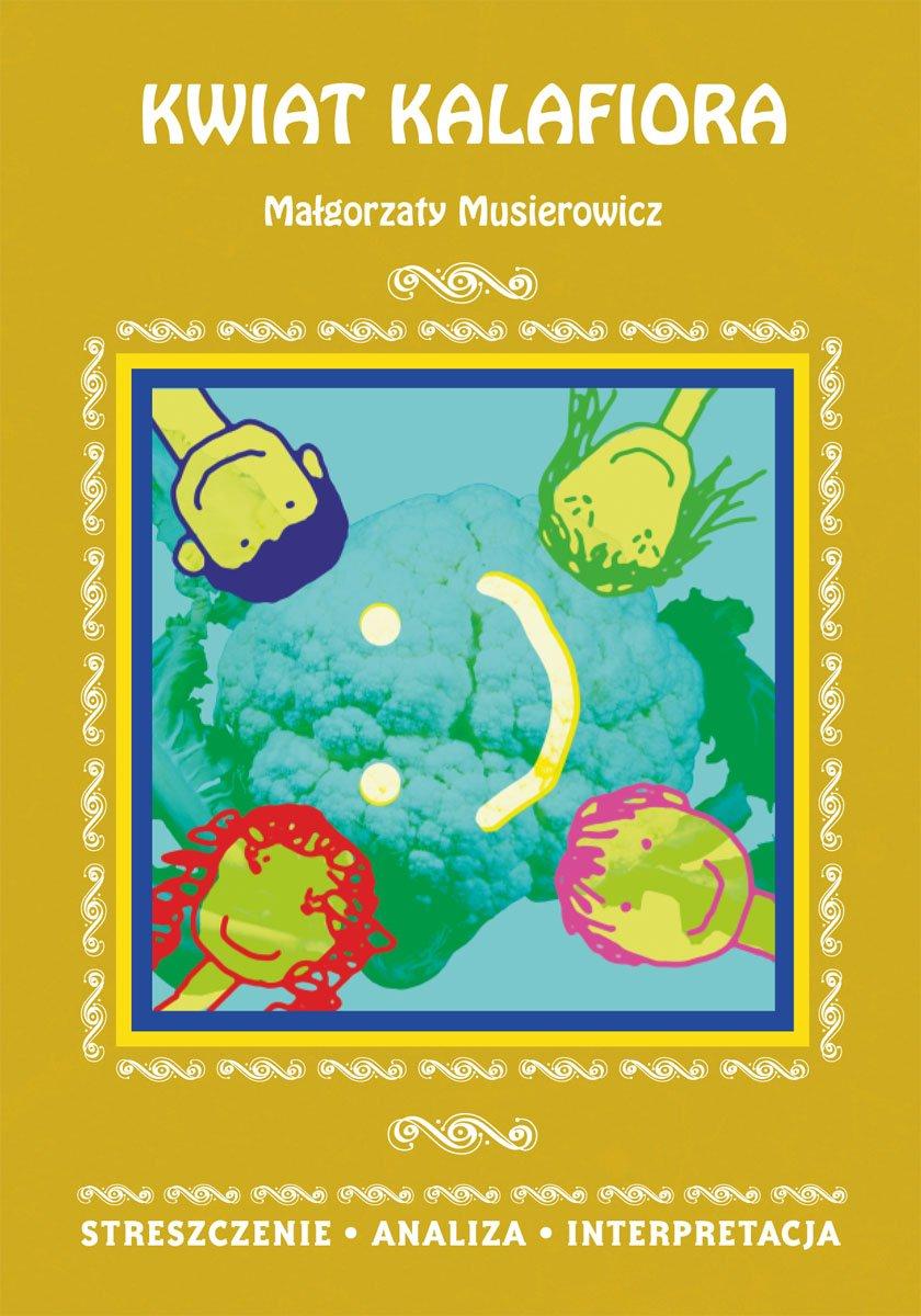 Kwiat kalafiora Małgorzaty Musierowicz. Streszczenie, analiza, interpretacja - Ebook (Książka PDF) do pobrania w formacie PDF