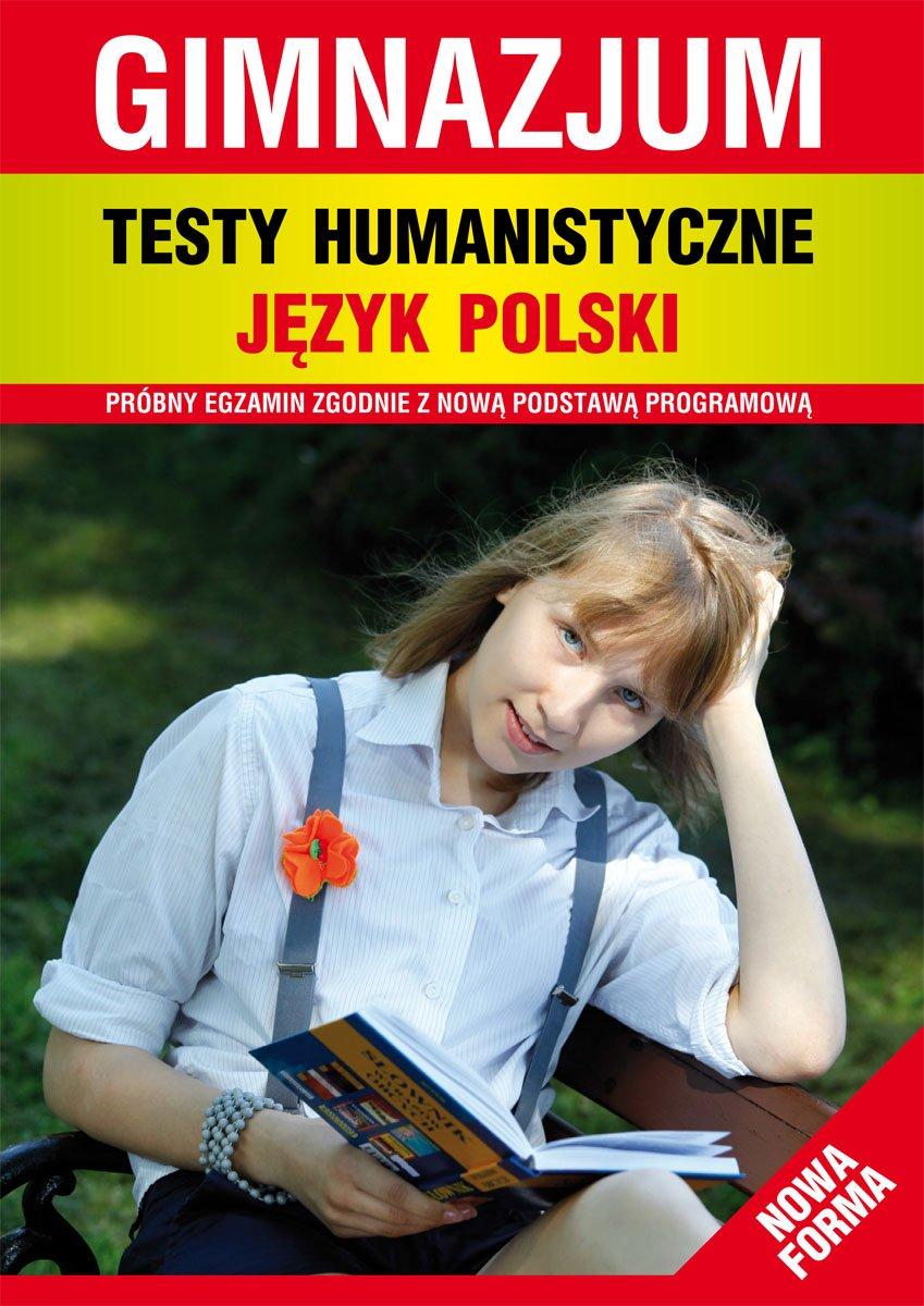 Testy humanistyczne. Język polski. Gimnazjum. Nowa forma - Ebook (Książka PDF) do pobrania w formacie PDF