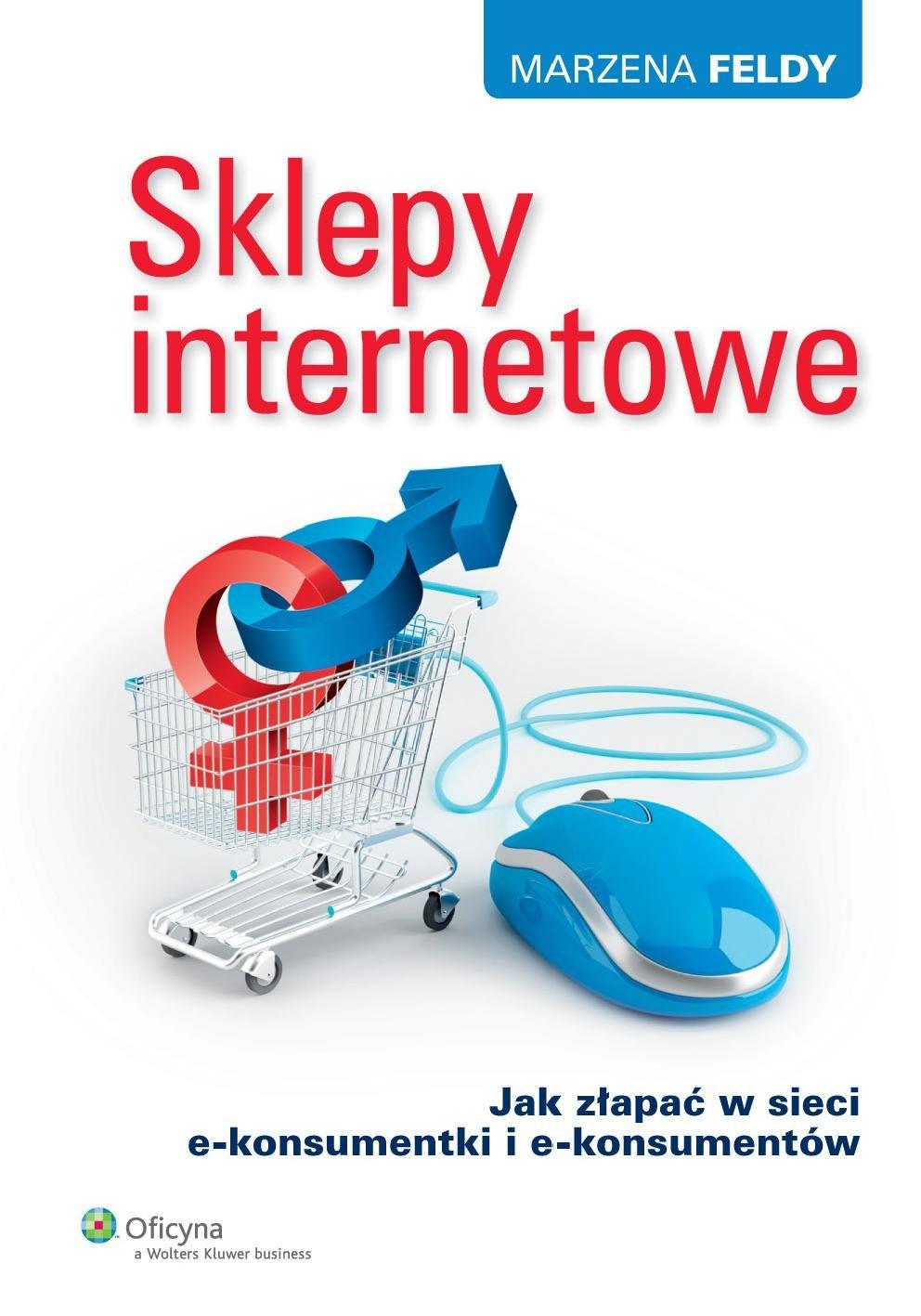 Sklepy internetowe. Jak złapać w sieci e-konsumentki i e-konsumentów - Ebook (Książka PDF) do pobrania w formacie PDF