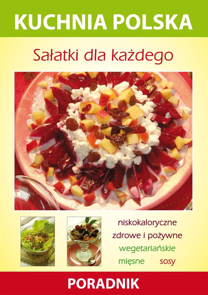 Sałatki dla każdego. Kuchnia polska. Poradnik - Ebook (Książka PDF) do pobrania w formacie PDF