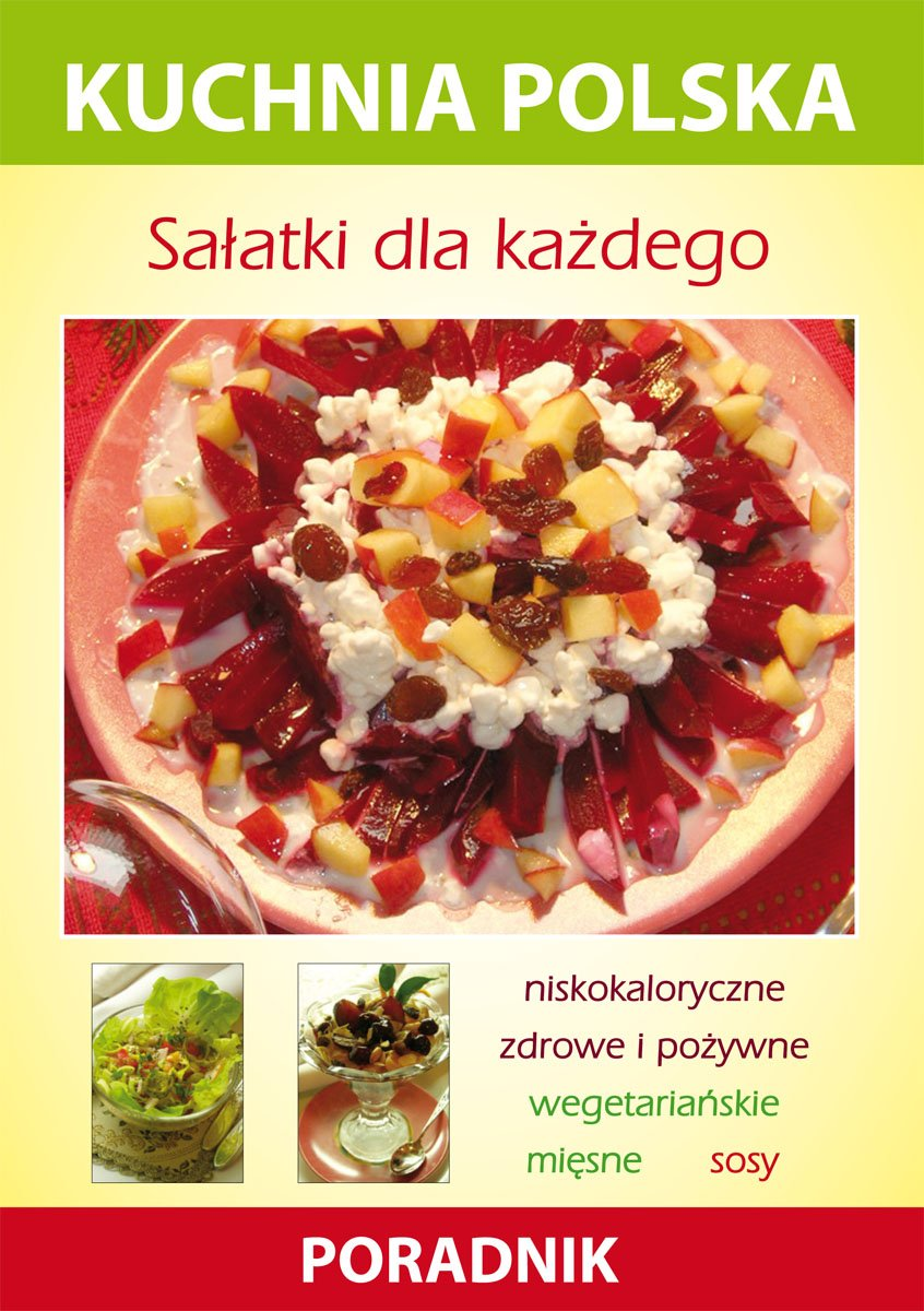 Salatki Dla Kazdego Kuchnia Polska Poradnik Ebook Karol Skwira
