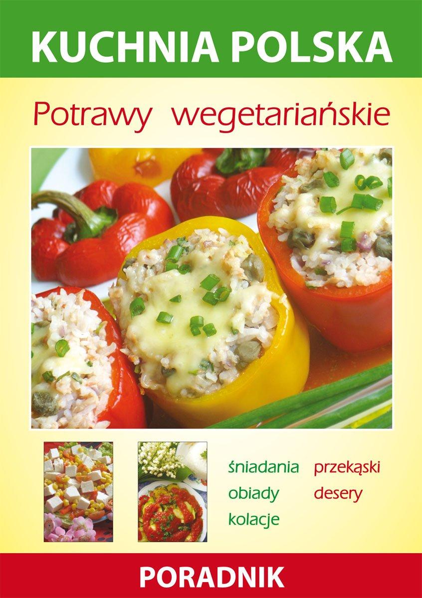 Potrawy wegetariańskie. Kuchnia polska. Poradnik - Ebook (Książka PDF) do pobrania w formacie PDF